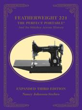 Featherweight 221 - The Perfect Portable: And Its Stitches Across History, Expanded, Edition 3