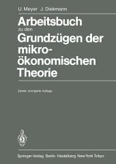 Arbeitsbuch zu den Grundzügen der mikroökonomischen Theorie: Ausgabe 2