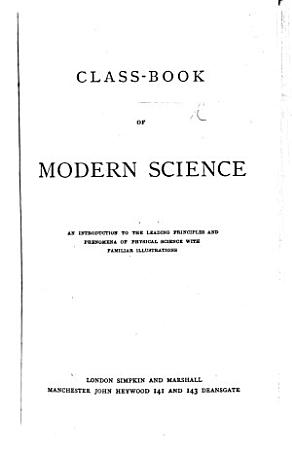 Class Book of Modern Science  An introduction to the leading principles and phenomena of physical science  etc PDF