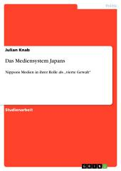 """Das Mediensystem Japans: Nippons Medien in ihrer Rolle als """"vierte Gewalt"""""""
