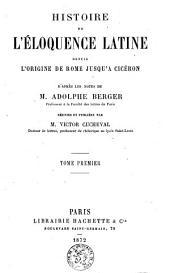 Histoire de l'éloquence latine depuis l'origine de Rome jusqu'à Cicéron: Volume1