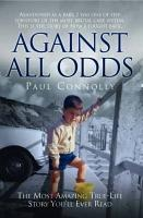 Against All Odds   The Most Amazing True Life Story You ll Ever Read PDF