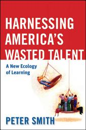 Harnessing America's Wasted Talent: A New Ecology of Learning