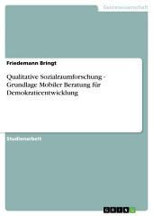 Qualitative Sozialraumforschung - Grundlage Mobiler Beratung für Demokratieentwicklung