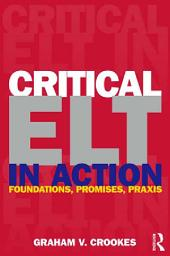Critical ELT in Action: Foundations, Promises, Praxis