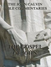 John Calvin's Commentaries On The Gospel Of John Vol. 1: eBook Edition, Volume 1