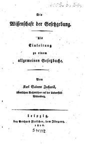 Die Wissenschaft der Gesetzgebung: als Einleitung zu einem allgemeinen Gesetzbuche