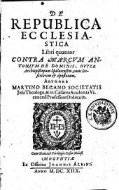 De republica ecclesiastica libri IV. contra Marcum Antonium de Dominis