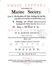 Three Letters on the Subject of the Marine Society: Let. I. On the Occasion of Their Clothing for the Sea ... to the End of Dec. 1757. II. Pointing Out Several Advantages Accruing to the Nation from this Institution. III. Being a Full Detail of the Rules and Forms of the Marine Society. With a List of the Subscribers to the 16th of February, and State of Accounts to the 23d of March, 1758. To which is Prefixed, a General View of the Motives for Establishing this Society