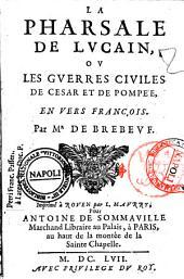 La Pharsale de Lucain ou les guerres civiles de Cesar et Pompée. En vers francois. Par Mr De Brebeuf