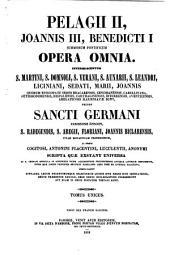 Pelagii II, Joannis III, Benedicti I, summorum pontificum, opera omnia