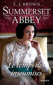 Le temps des insoumises: T3 - Summerset Abbey