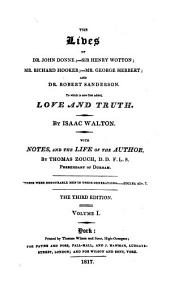 The Lives of Dr. John Donne;--Sir Henry Wotton;--Mr. Richard Hooker;--Mr. George Herbert;--and Dr. Robert Sanderson: Volume 1