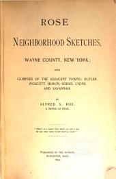 Rose Neighborhood Sketches, Wayne County, New York: With Glimpses of the Adjacent Towns, Butler, Wolcott, Huron, Sodus, Lyons, and Savannah