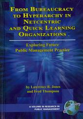 From Bureaucracy to Hyperarchy in Netcentric and Quick Learning Organizations: Exploring Future Public Management Practice