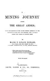 A Mining Journey Across the Great Andes: With Explorations in the Silver Mining Districts of the Provinces of San Juan and Mendoza, and a Journey Across the Pampas to Buenos Ayres