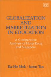 Globalization and Marketization in Education: A Comparative Analysis of Hong Kong and Singapore