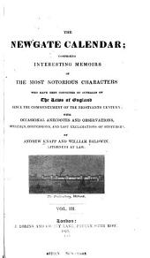 The Newgate Calendar: Comprising Interesting Memoirs of the Most Notorious Characters who Have Been Convicted of Outrages on the Laws of England Since the Commencement of the Eighteenth Century; with Occasional Anecdotes and Observations, Speeches, Confessions, and Last Exclamations of Sufferers, Volume 3