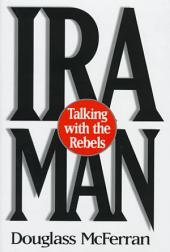 IRA Man: Talking with the Rebels