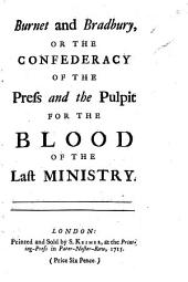 Burnet and Bradbury: Or the Confederacy of the Press and the Pulpit for the Blood of the Last Ministry
