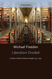 Liberalism Divided: A Study in British Political Thought 1914-1939