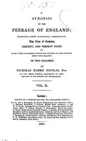 A Synopsis of the Peerage of England: Exhibiting, Under Alphabetical Arrangement, the Date of Creation, Descent, and Present State of Every Title Peerage which Has Existed in this Country Since the Conquest, Volume 2