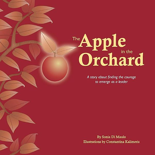 Download The Apple in the Orchard  A story about finding the courage to emerge as a leader Book
