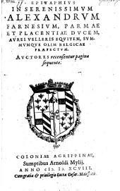 Epitaphius In Serenissimum Alexandrum Farnesium, Parmae et Placentiae Ducem, Aurei Velleris Equitem, Summumque Olim Belgicae Praefectum (etc.)
