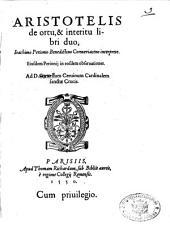 Aristotelis De ortu, & interitu libri duo, Ioachimo Perionio ...Eiusdem Perionij in eosdem obseruationes ..