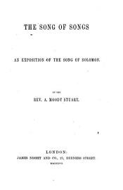 The Song Of Songs  An Exposition Of The Song Of Solomon  By The Rev  A  Moody Stuart   With The Text