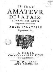 """Le Vray amateur de la paix contre les advis dangereux du libelle intitulé """"Advis salutaire & généreux & c."""""""