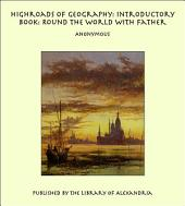 Highroads of Geography: Introductory Book: Round the World with Father