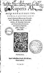 Ruperti Abbatis monasterii Tuitiensis... Commentariorum in Apocalypsim Ioannis Libri XII