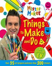 Mister Maker Things to Make and Do
