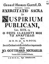 Georgii Henrici Goetzii ... Exercitatio sacra in suspirium publicani: Luc. XIIX, 13. Ho theos, hilasthēti moi tō hamartōlō