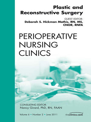 Plastic and Reconstructive Surgery  An Issue of Perioperative Nursing Clinics   E Book PDF