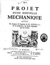 Projet d'une nouvelle méchanique: avec un examen de l'opinion de Borelli sur les proprietez des poids suspendus par des cordes