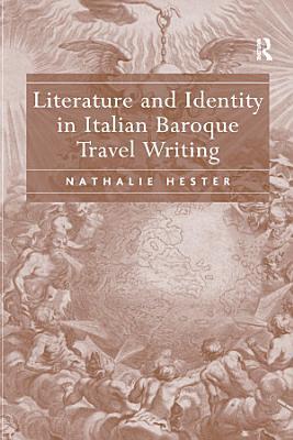 Literature and Identity in Italian Baroque Travel Writing PDF