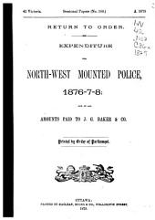 Expenditure for North-west Mounted Police, 1876-7-8: And of All Amounts Paid to J. G. Baker & Co