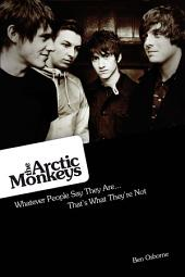 Arctic Monkeys: Whatever People Say They Are... That's What They're Not