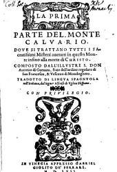 El Monte Calvario: Dove Si Trattano Tvtti I Sacratissimi Misterii auenuti in questo Monte infino alla morte di Christo, Volume 1