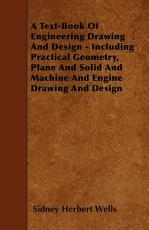 A Text Book of Engineering Drawing and Design   Including Practical Geometry  Plane and Solid and Machine and Engine Drawing and Design PDF