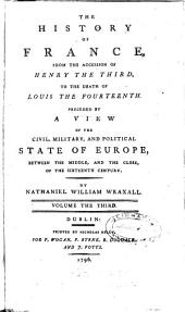 The history of France from the accession of Henry the Third to the death of Louis the Fourteenth: Preceded by a view of the civil, military, and political state of Europe, between the middle and the close of the 16th century, Volume 3