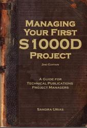 Managing Your First S1000D Project: A Guide for Technical Publications Project Managers, Second Edition
