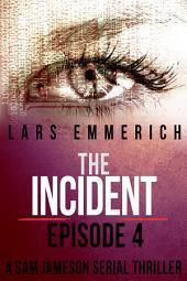 The Incident - Episode 4 - A Sam Jameson International Espionage and Suspense Serial Thriller: A Sam Jameson International Espionage and Suspense Thriller