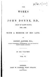 The Works of John Donne, D.D. Dean of Saint Paul's, 1621-1631: With a Memoir of His Life, Volume 6
