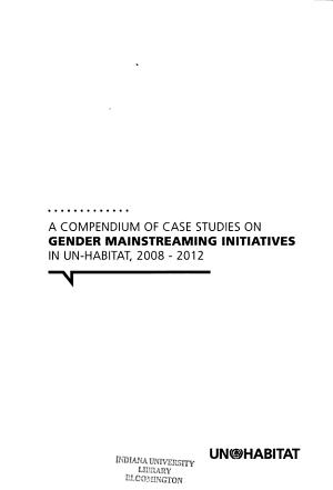 A Compendium of Case Studies on Gender Mainstreaming Initiatives in UN Habitat  2008 2012 PDF