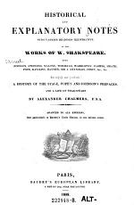 Historical and explanatory Notes with various readings illustrative of the works of W. Shakespeare, ... A history of the stage. Pope's and Johnson's prefaces, and a life of Shakspeare by Alexander Chalmers