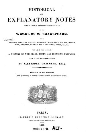 Historical and explanatory Notes with various readings illustrative of the works of W  Shakespeare      A history of the stage  Pope s and Johnson s prefaces  and a life of Shakspeare by Alexander Chalmers