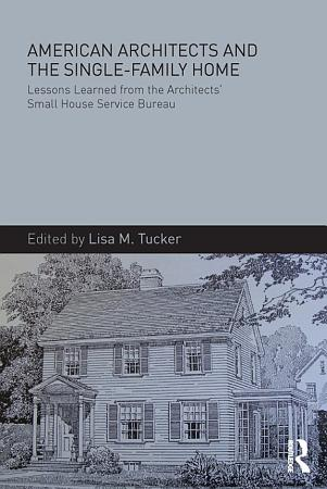 American Architects and the Single Family Home PDF